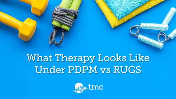 PDPM Webinar Series: What Therapy Looks Like Under PDPM vs. RUGs