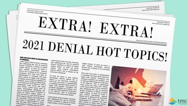 2021 Denial Hot Topics – Watch Now!